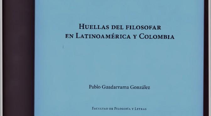 Portada-e-indice-Huellas-del-filosofar-en-Latinoamerica-y-Colombia-Pablo-Guadarraama-001